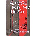 A Place for my Head. by William Hoffman