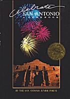 Celebrate San Antonio: A Cookbook by San…
