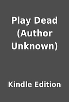 Play Dead (Author Unknown) by Kindle Edition