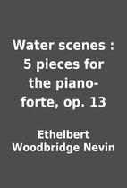 Water scenes : 5 pieces for the piano-forte,…
