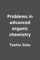 Problems in advanced organic chemistry by…
