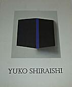 Yuko Shiraishi JUXTAPOSITIONS by Yuko…