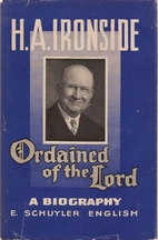 H.A. Ironside: Ordained of the Lord by E.…