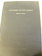 Lectures on the kidney by Homer William…