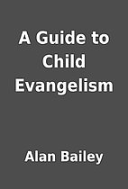 A Guide to Child Evangelism by Alan Bailey
