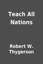 Teach All Nations by Robert W. Thygerson