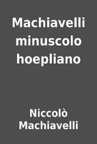Machiavelli minuscolo hoepliano by Niccolò…