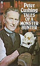 Tales of a Monster Hunter by Peter Cushing