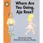 Where Are You Going, Aja Rose? by Joy Cowley