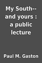 My South--and yours : a public lecture by…