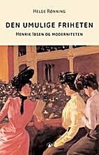 Den umulige friheten : Henrik Ibsen og…