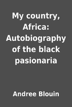 My country, Africa: Autobiography of the…