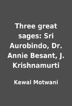 Three great sages: Sri Aurobindo, Dr. Annie…