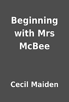 Beginning with Mrs McBee by Cecil Maiden
