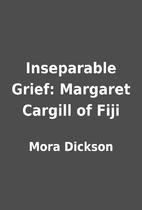 Inseparable Grief: Margaret Cargill of Fiji…