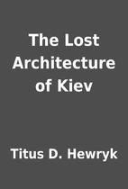 The Lost Architecture of Kiev by Titus D.…