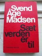 Sæt verden er til by Svend Åge Madsen