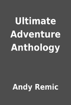 Ultimate Adventure Anthology by Andy Remic
