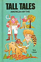 Tall Tales: American Myths by Tom Lisker