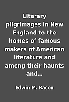 Literary pilgrimages in New England to the…