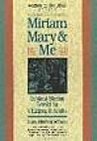 Miriam, Mary and Me by Lois Miriam Wilson