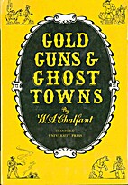 Gold, guns, & ghost towns by W. A. Chalfant