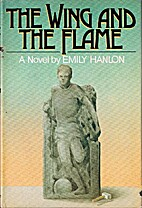 The Wing & the Flame by Emily Hanlon