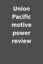 Union Pacific motive power review