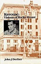 Kerouac: Visions of Rocky Mount by John J.…