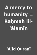 A mercy to humanity = Raḥmah…