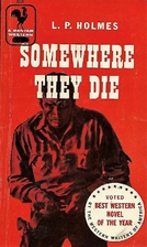 Somewhere They Die by L. P. Holmes