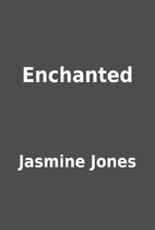 Enchanted by Jasmine Jones