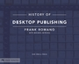 History of Desktop Publishing - Frank J. Romano