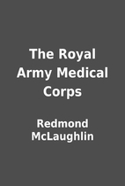 The Royal Army Medical Corps by Redmond…