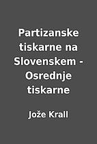 Partizanske tiskarne na Slovenskem -…