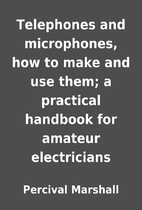 Telephones and microphones, how to make and…