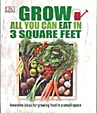 Grow All You Can Eat In 3 Square Feet by…