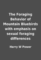 The Foraging Behavior of Mountain Bluebirds…