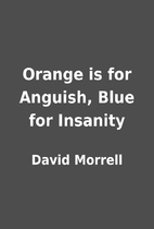 Orange is for Anguish, Blue for Insanity by…