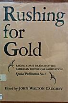Rushing for gold. by John Walton Caughey