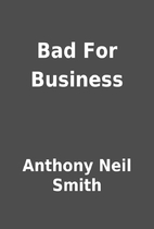 Bad For Business by Anthony Neil Smith
