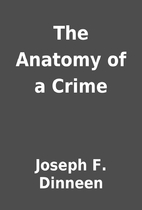 The Anatomy of a Crime by Joseph F. Dinneen
