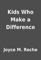 Kids Who Make a Difference by Joyce M. Roche