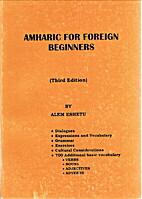 Amharic for Foreign Beginners by Alem Eshetu