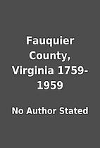 Fauquier County, Virginia 1759-1959 by No…