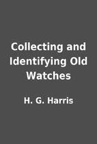 Collecting and Identifying Old Watches by H.…