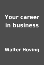 Your career in business by Walter Hoving