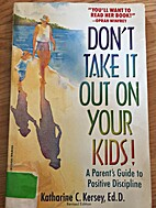 Don't Take It Out on Your Kids!: A Parent's…