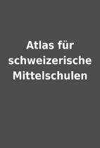 Atlas für schweizerische Mittelschulen