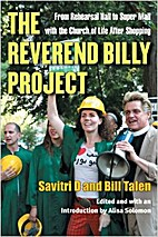 The Reverend Billy Project : from rehearsal…
